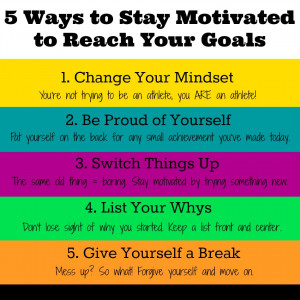 Tips to stay motivated to reach your goals