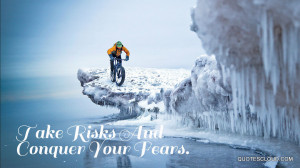 Quotes : Take Risks And Conquer Your Fears.
