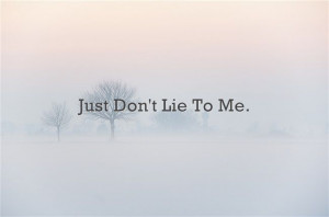 Just Don't Lie To Me. #quote #quotes