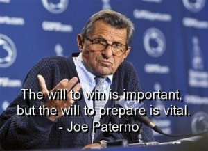 Joe paterno, quotes, sayings, will to prepare, play, wisdom