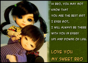 ... there with you in every ups and downs of life. Love you my sweet bro
