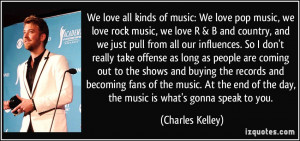 Love Rock Music Quotes We love all kinds of music: we
