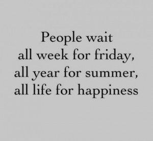 Motivational Quote: People Wait All Week For Friday All Year For ...
