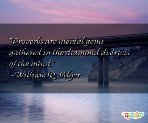 Proverbs are mental gems gathered in the diamond districts of the mind ...