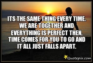 The Same Thing Every Time. We Are Together And Everything Is Perfect ...