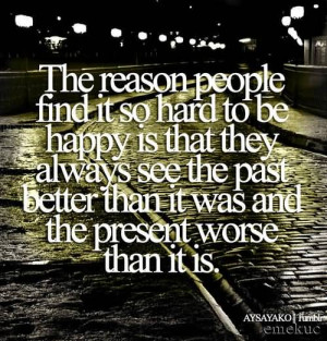 Happiness Quote The reason people find it so hard to be happy is that ...