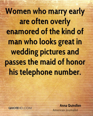 Women who marry early are often overly enamored of the kind of man who ...