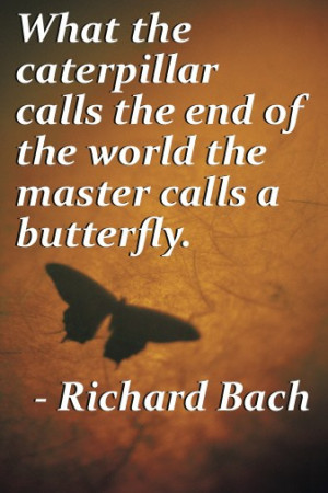 What the caterpillar calls the end of the world, the master calls a ...