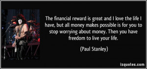 The financial reward is great and I love the life I have, but all ...