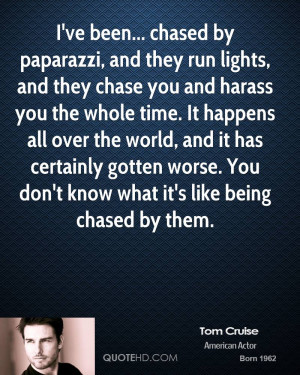 ve been... chased by paparazzi, and they run lights, and they chase ...