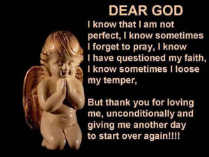 dear god i know that i am not perfect i know sometimes i forget to ...