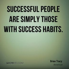 Brian Tracy - Successful people are simply those with success habits.