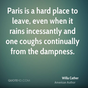 Paris is a hard place to leave, even when it rains incessantly and one ...