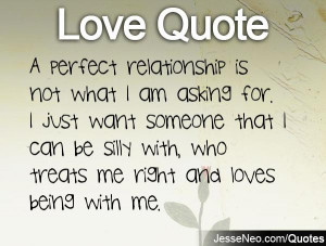 perfect relationship is not what I am asking for. I just want ...