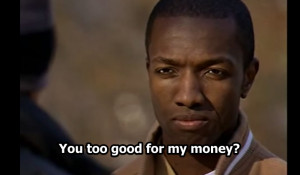 You too good for my money? – Marlo