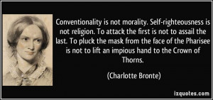 not morality. Self-righteousness is not religion. To attack the first ...