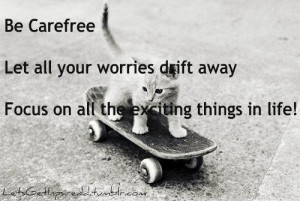 Be carefree let all your worries drift away