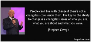 People can't live with change if there's not a changeless core inside ...