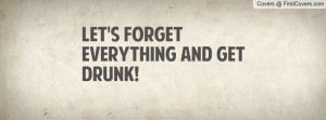 LET'S FORGET EVERYTHING AND GET DRUNK Profile Facebook Covers
