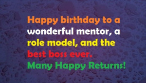Happy birthday to a wonderful boss. Many happy returns of the day!