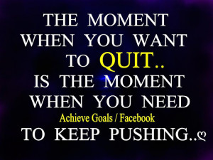 The moment when you want to quit...