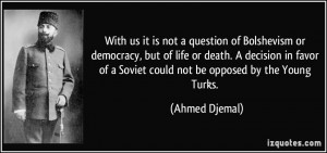 it is not a question of Bolshevism or democracy, but of life or death ...