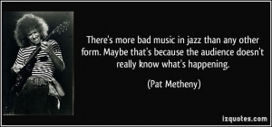 More Pat Metheny Quotes