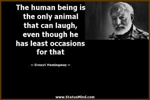 The human being is the only animal that can laugh, even though he has ...