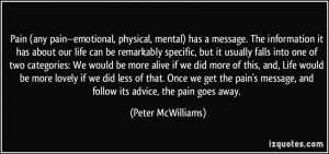 Pain (any pain--emotional, physical, mental) has a message. The ...