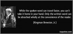 While the spoken word can travel faster, you can't take it home in ...
