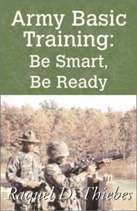 Army Basic Training: Be Smart, Be Ready has made Xlibris author Raquel ...