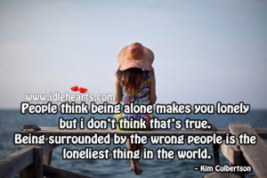 Feeling Alone Quote People Think Being Makes You Lonely