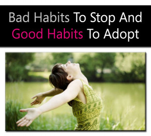 First we form habits then they form us. Conquer your bad habits, or ...