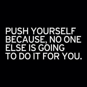 You've to push yourself..