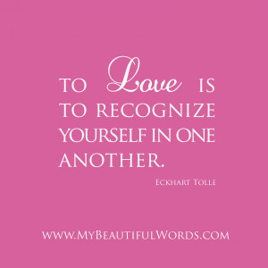 eckhart tolle quotes to love is to recognize yourself in one another ...