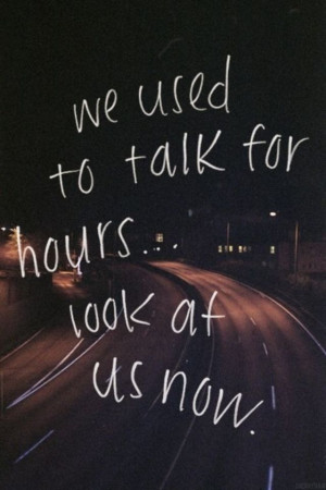 we dont even talk anymore..