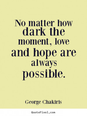 Make picture quotes about love - No matter how dark the moment, love ...