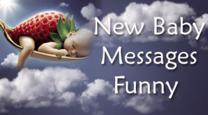 Funny Newborn Baby Wishes And Messages