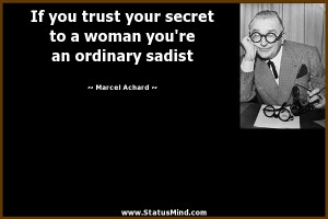 ... you're an ordinary sadist - Marcel Achard Quotes - StatusMind.com