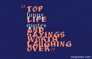 Top funny life quotes and sayings Worth Laughing Over