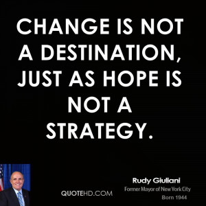 rudy-giuliani-rudy-giuliani-change-is-not-a-destination-just-as-hope ...