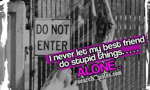 ... stupid things alone 111 up 22 down unknown quotes best friend quotes