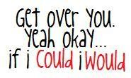 Getting Over You Quotes I can't get over you photo
