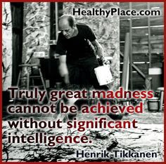 Mental illness quote - Truly great madness cannot be achieved without ...