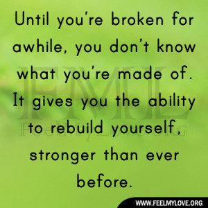 ... gives you the ability to rebuild yourself, stronger than ever before