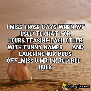 miss those days when we used to chat for hours,teasing each other ...