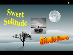 Sweet Solitude...12 Favorite Quotes