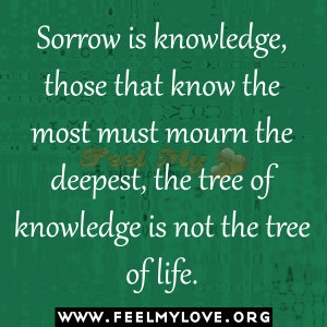 ... must mourn the deepest, the tree of knowledge is not the tree of life