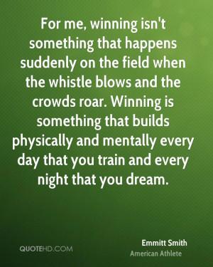 For me, winning isn't something that happens suddenly on the field ...