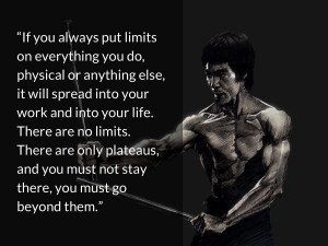 bruce lee quotes If you always put limits on everything you do ...